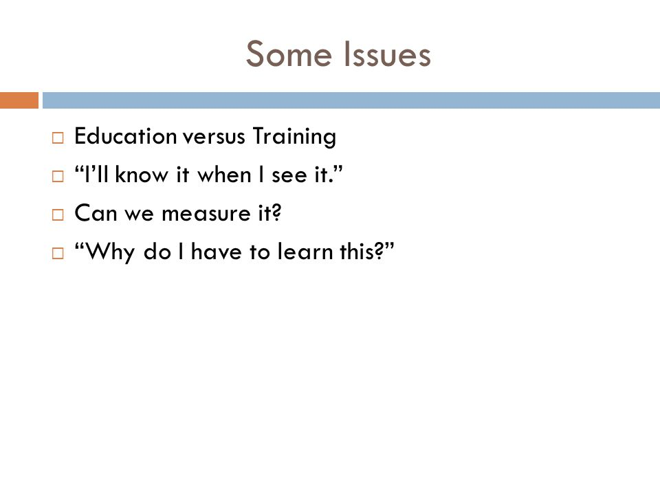 Some Issues Education versus Training I'll know it when I see it.