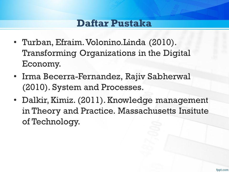 Daftar Pustaka Turban, Efraim. Volonino.Linda (2010). Transforming Organizations in the Digital Economy.