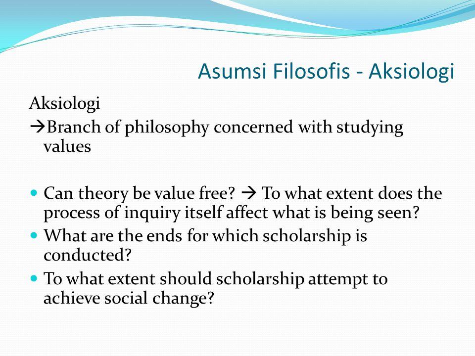 Asumsi Filosofis - Aksiologi