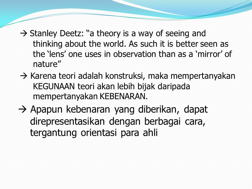  Stanley Deetz: a theory is a way of seeing and thinking about the world. As such it is better seen as the 'lens' one uses in observation than as a 'mirror' of nature