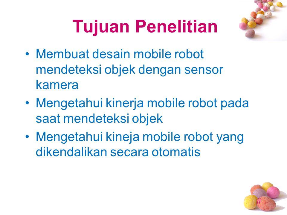 Tujuan Penelitian Membuat desain mobile robot mendeteksi objek dengan sensor kamera. Mengetahui kinerja mobile robot pada saat mendeteksi objek.