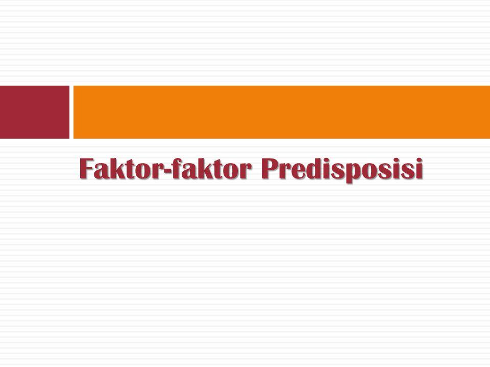 Faktor-faktor Predisposisi