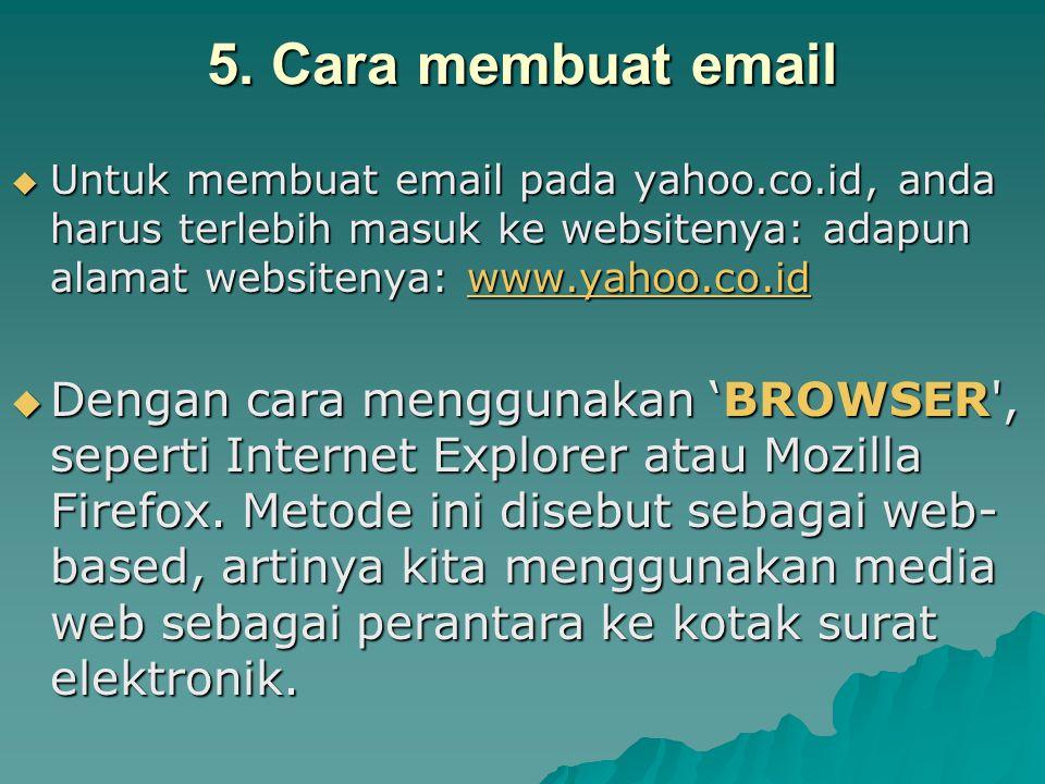 5. Cara membuat email Untuk membuat email pada yahoo.co.id, anda harus terlebih masuk ke websitenya: adapun alamat websitenya: www.yahoo.co.id.