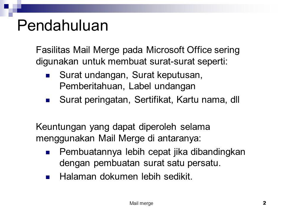 Pendahuluan Fasilitas Mail Merge pada Microsoft Office sering digunakan untuk membuat surat-surat seperti: