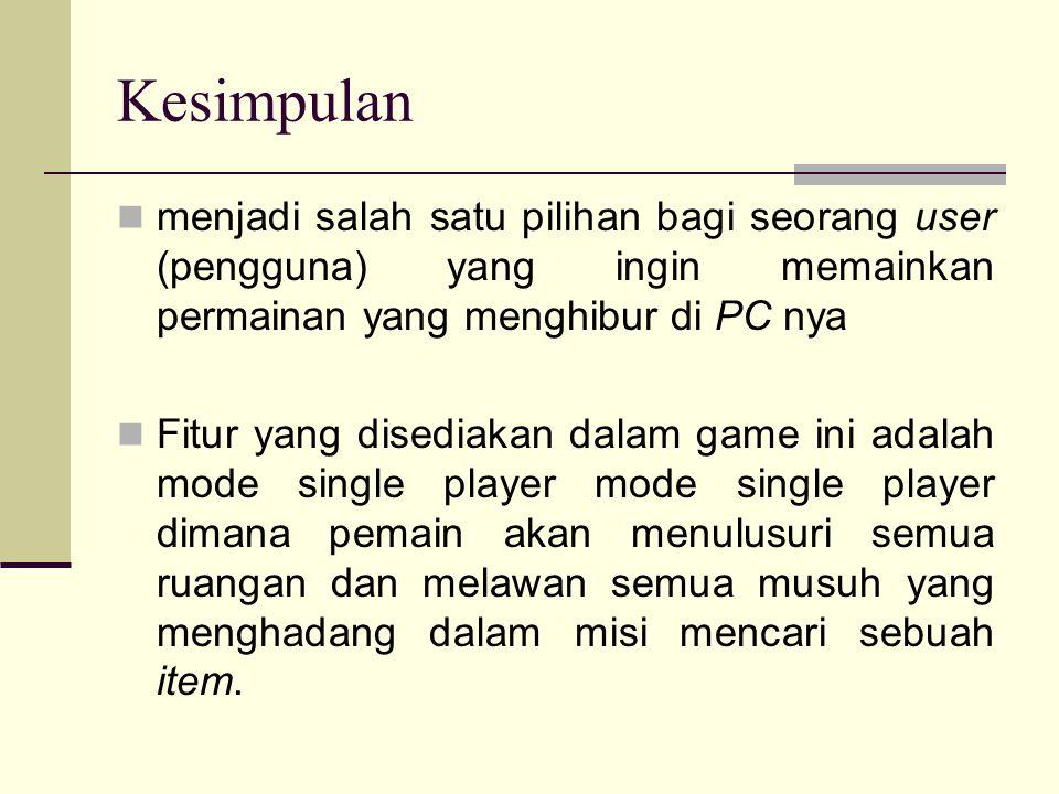 Kesimpulan menjadi salah satu pilihan bagi seorang user (pengguna) yang ingin memainkan permainan yang menghibur di PC nya.