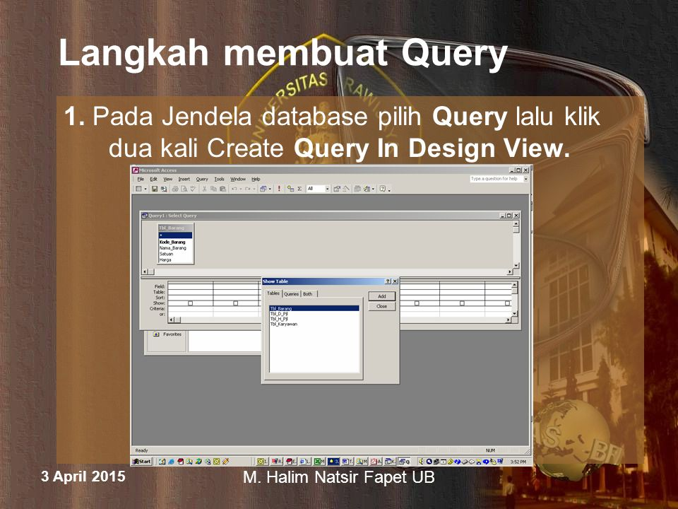 Langkah membuat Query 1. Pada Jendela database pilih Query lalu klik dua kali Create Query In Design View.