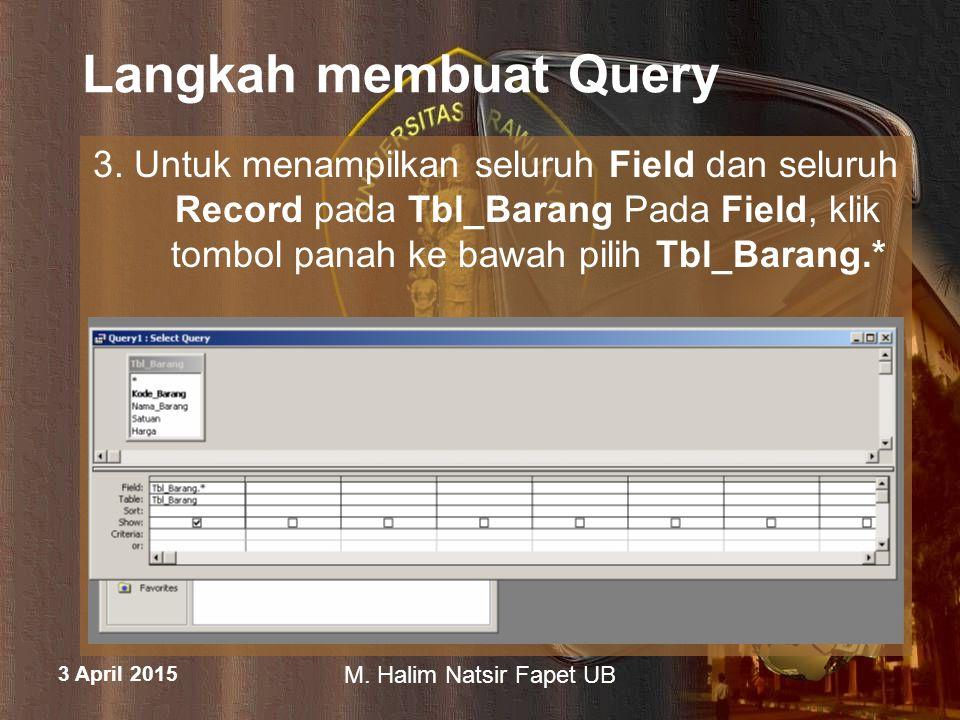 Langkah membuat Query 3. Untuk menampilkan seluruh Field dan seluruh Record pada Tbl_Barang Pada Field, klik tombol panah ke bawah pilih Tbl_Barang.*