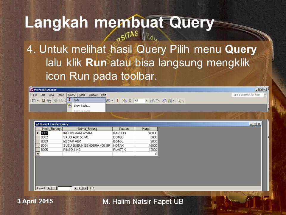 Langkah membuat Query 4. Untuk melihat hasil Query Pilih menu Query lalu klik Run atau bisa langsung mengklik icon Run pada toolbar.