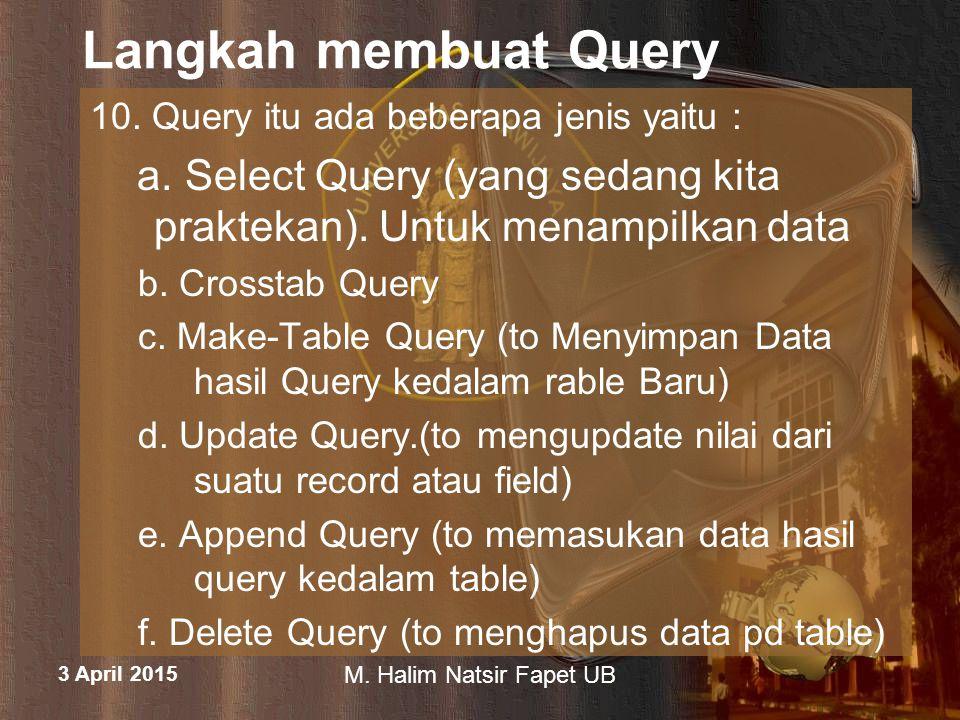 Langkah membuat Query 10. Query itu ada beberapa jenis yaitu : a. Select Query (yang sedang kita praktekan). Untuk menampilkan data.