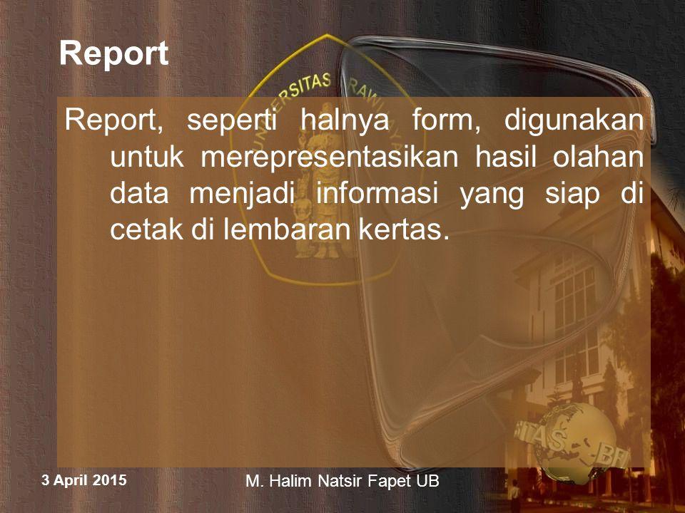 Report Report, seperti halnya form, digunakan untuk merepresentasikan hasil olahan data menjadi informasi yang siap di cetak di lembaran kertas.