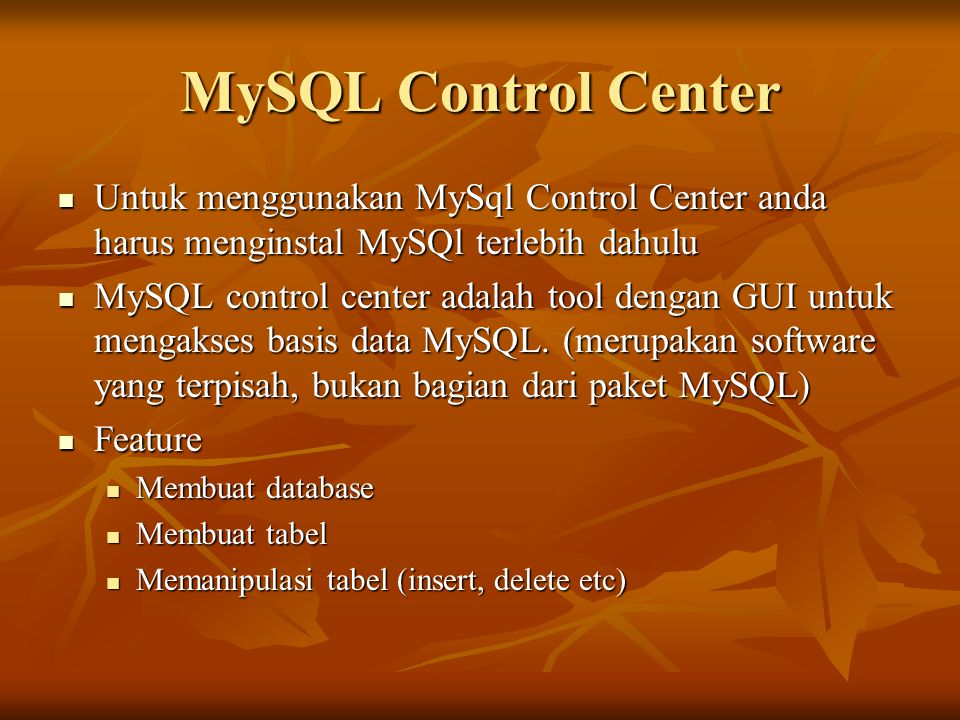 MySQL Control Center Untuk menggunakan MySql Control Center anda harus menginstal MySQl terlebih dahulu.