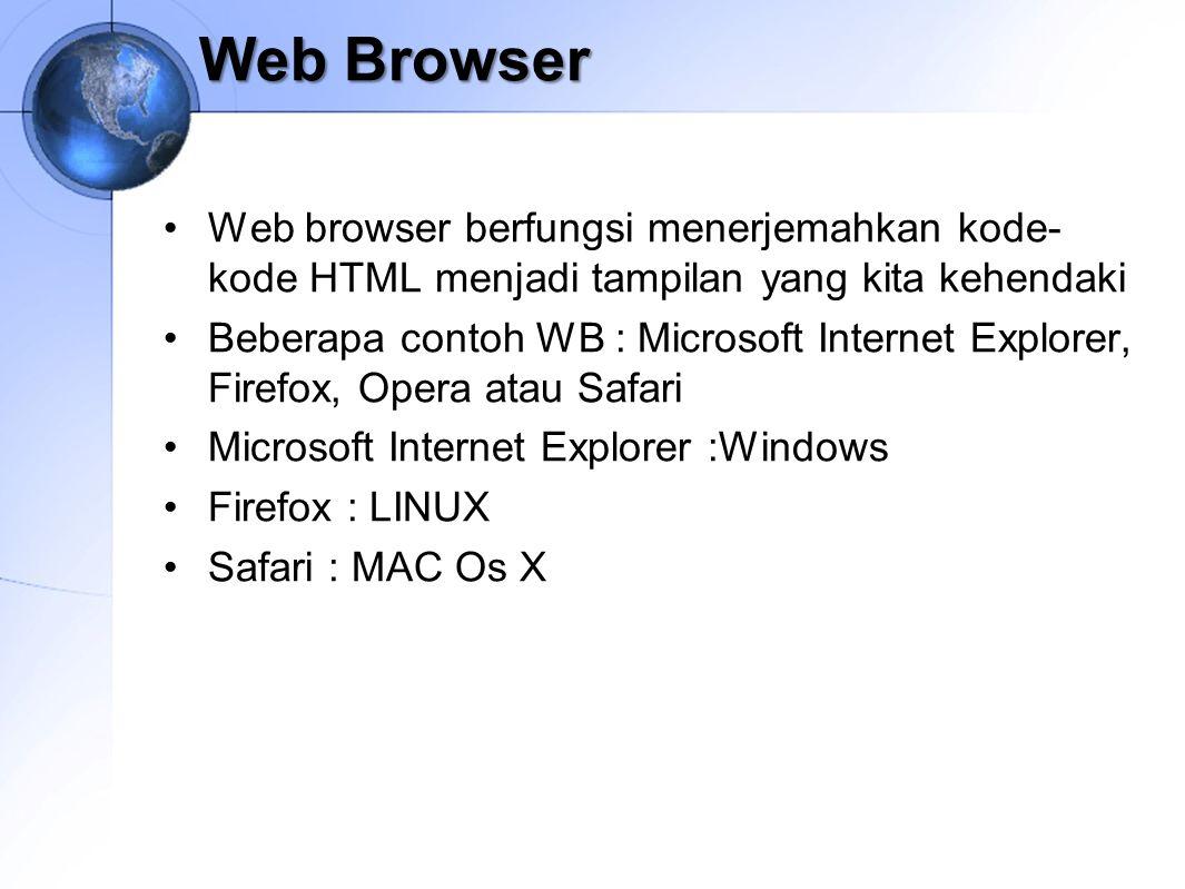 Web Browser Web browser berfungsi menerjemahkan kode-kode HTML menjadi tampilan yang kita kehendaki.