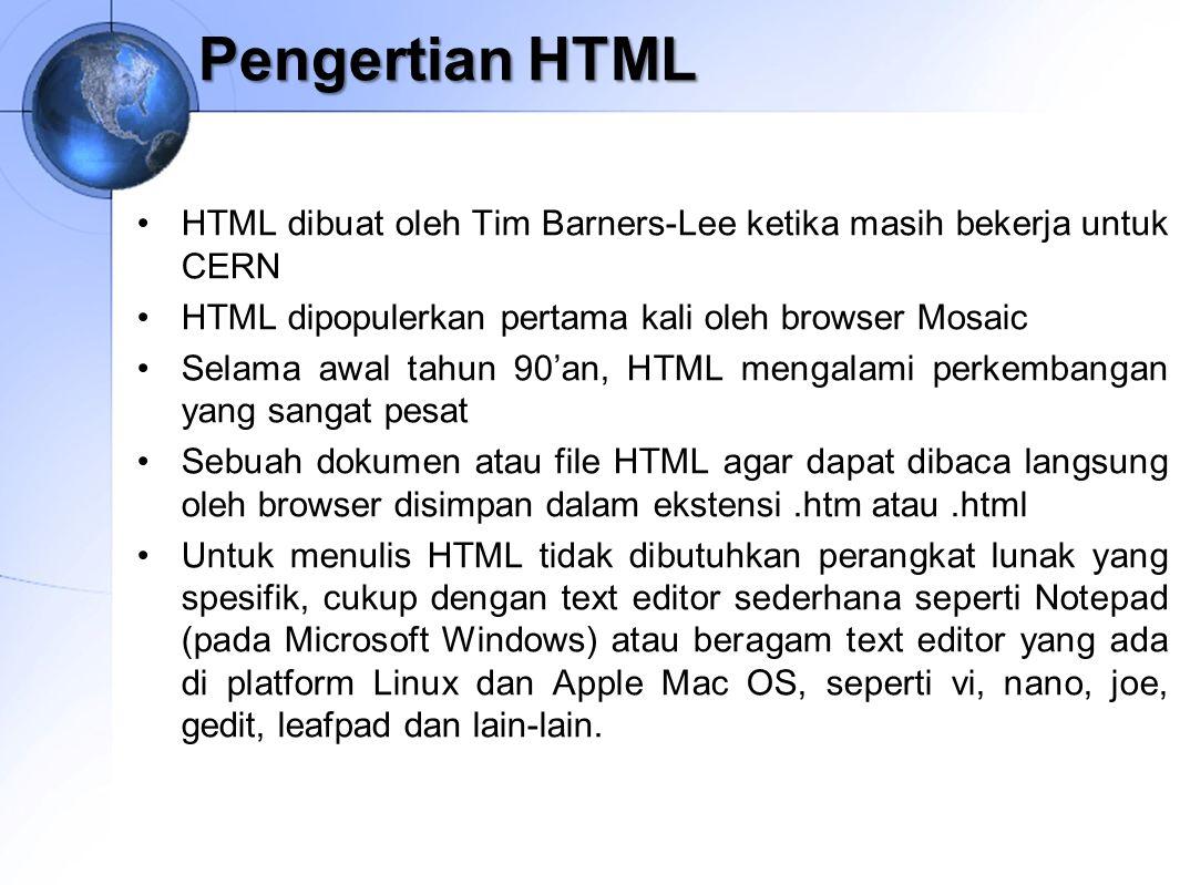 Pengertian HTML HTML dibuat oleh Tim Barners-Lee ketika masih bekerja untuk CERN. HTML dipopulerkan pertama kali oleh browser Mosaic.