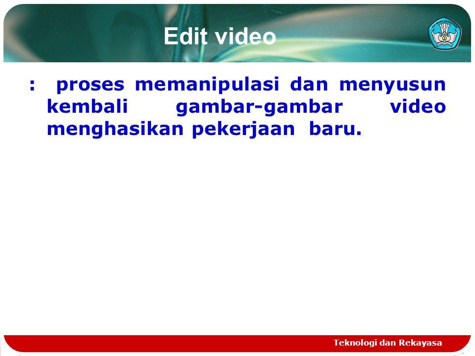 Edit video : proses memanipulasi dan menyusun kembali gambar-gambar video menghasikan pekerjaan baru.
