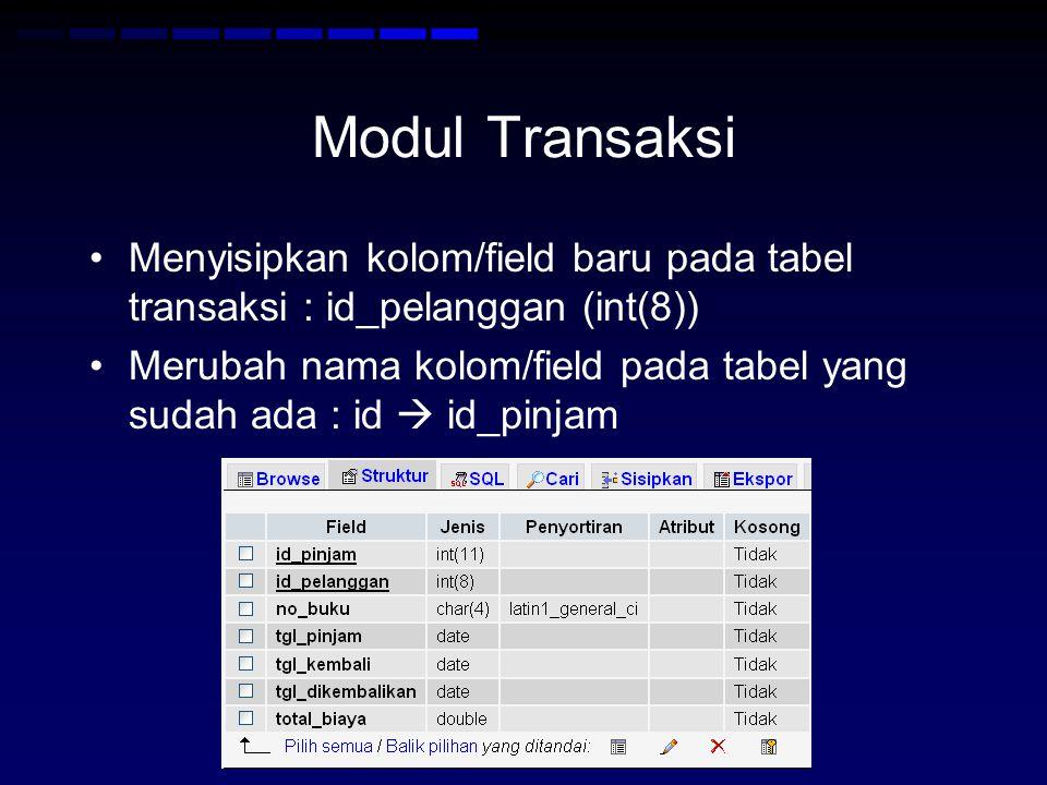 Modul Transaksi Menyisipkan kolom/field baru pada tabel transaksi : id_pelanggan (int(8))