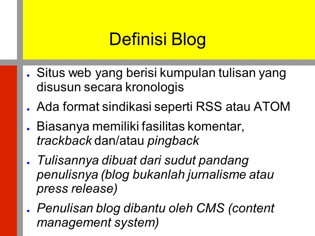 Definisi Blog Situs web yang berisi kumpulan tulisan yang disusun secara kronologis. Ada format sindikasi seperti RSS atau ATOM.