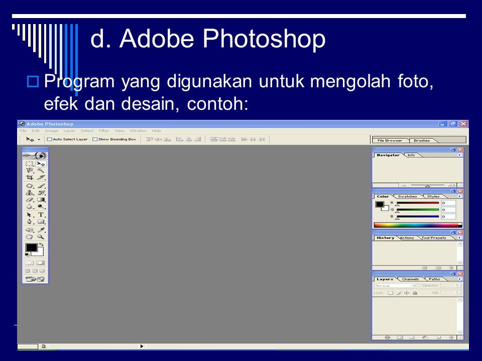 d. Adobe Photoshop Program yang digunakan untuk mengolah foto, efek dan desain, contoh: