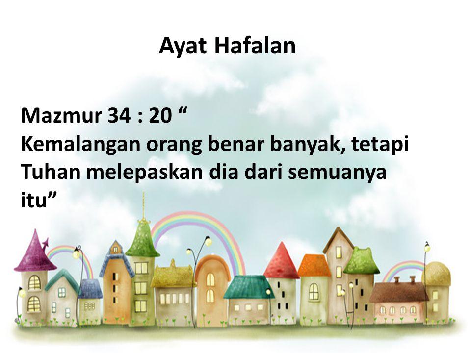 Ayat Hafalan Mazmur 34 : 20 Kemalangan orang benar banyak, tetapi Tuhan melepaskan dia dari semuanya itu