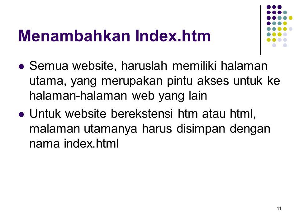 Menambahkan Index.htm Semua website, haruslah memiliki halaman utama, yang merupakan pintu akses untuk ke halaman-halaman web yang lain.
