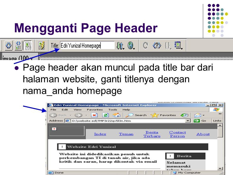 Mengganti Page Header Page header akan muncul pada title bar dari halaman website, ganti titlenya dengan nama_anda homepage.