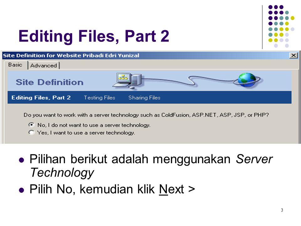 Editing Files, Part 2 Pilihan berikut adalah menggunakan Server Technology.