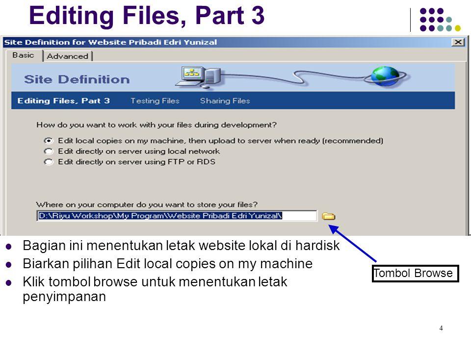 Editing Files, Part 3 Bagian ini menentukan letak website lokal di hardisk. Biarkan pilihan Edit local copies on my machine.
