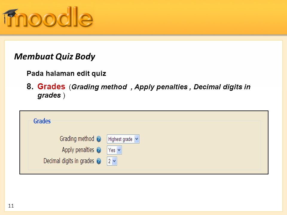 Membuat Quiz Body Pada halaman edit quiz. Grades (Grading method , Apply penalties , Decimal digits in grades )