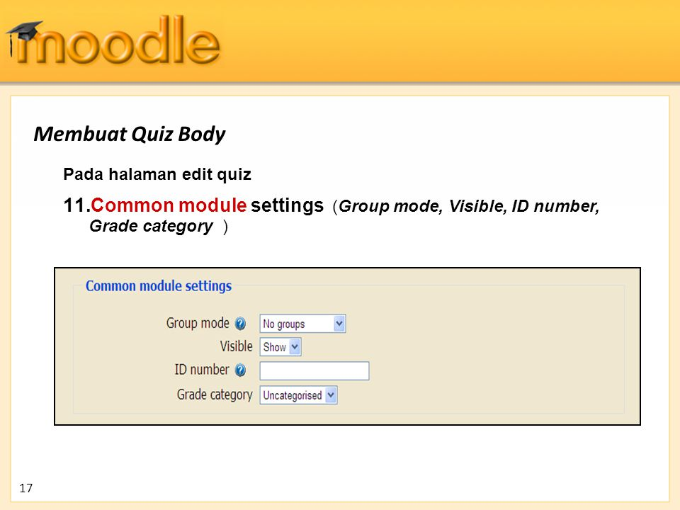 Membuat Quiz Body Pada halaman edit quiz. Common module settings (Group mode, Visible, ID number, Grade category )