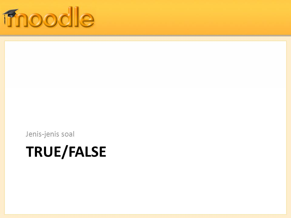 Jenis-jenis soal TRUE/FALSE