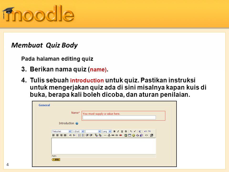 Membuat Quiz Body Berikan nama quiz (name).