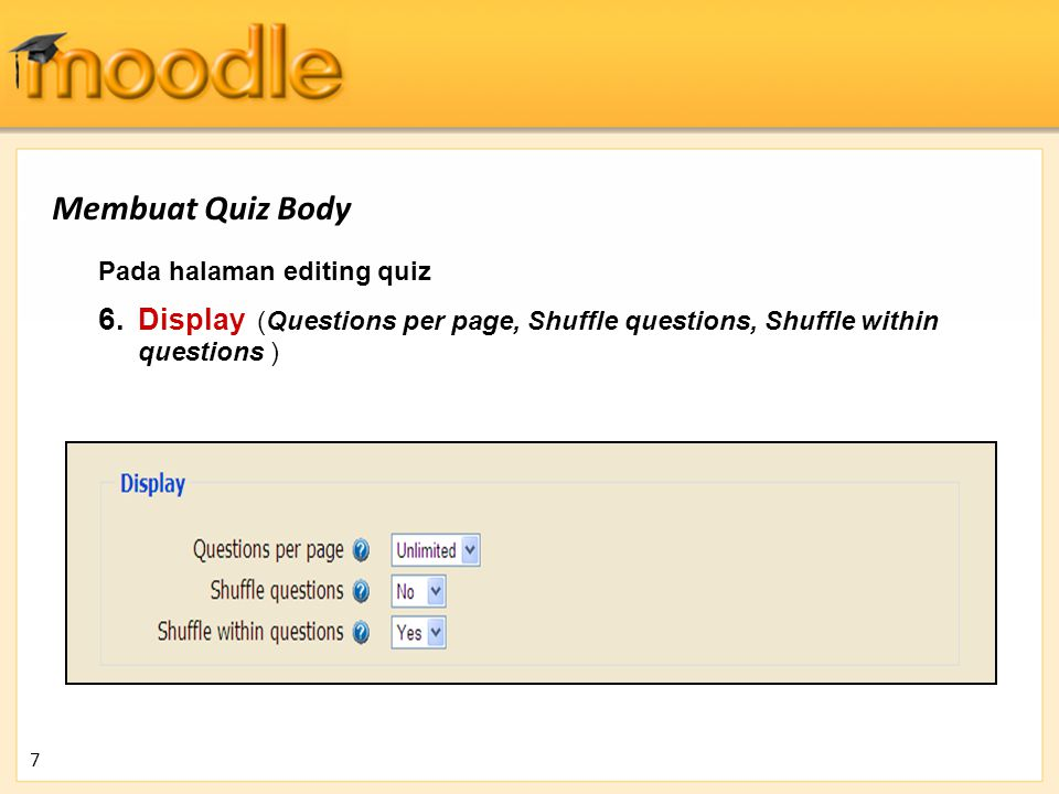 Membuat Quiz Body Pada halaman editing quiz. Display (Questions per page, Shuffle questions, Shuffle within questions )