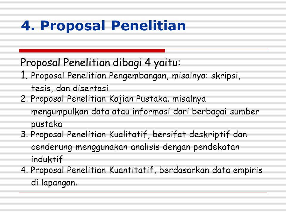 4. Proposal Penelitian Proposal Penelitian dibagi 4 yaitu: 1. Proposal Penelitian Pengembangan, misalnya: skripsi,