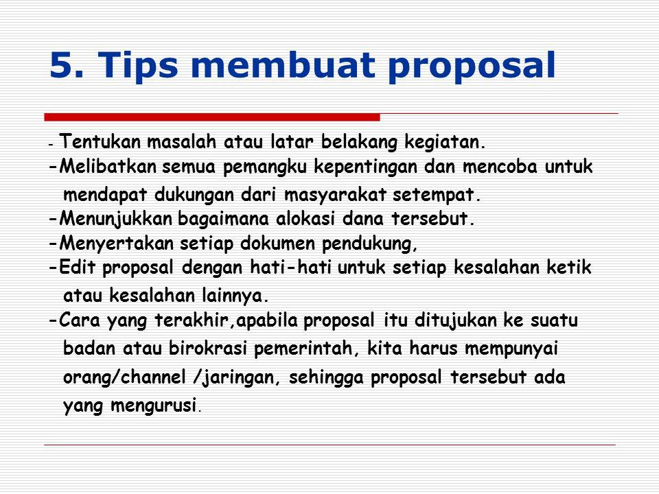 5. Tips membuat proposal - Tentukan masalah atau latar belakang kegiatan. -Melibatkan semua pemangku kepentingan dan mencoba untuk.