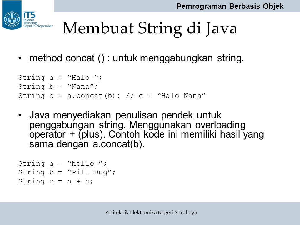 Membuat String di Java method concat () : untuk menggabungkan string.