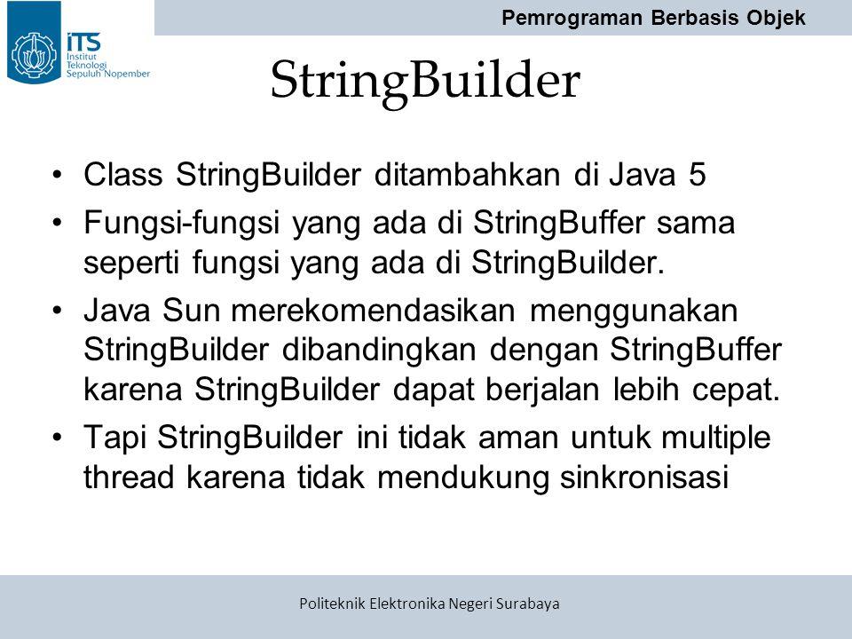 StringBuilder Class StringBuilder ditambahkan di Java 5
