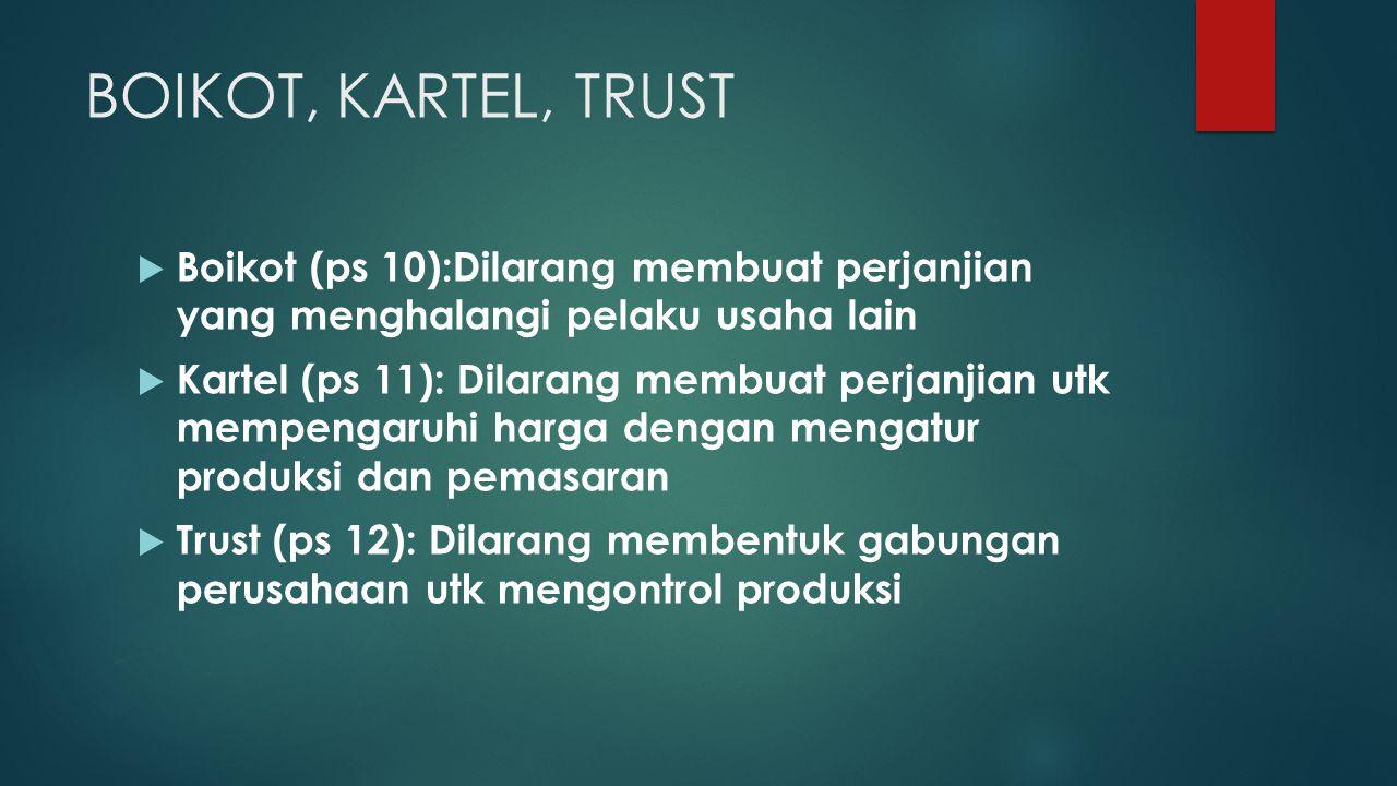 BOIKOT, KARTEL, TRUST Boikot (ps 10):Dilarang membuat perjanjian yang menghalangi pelaku usaha lain.