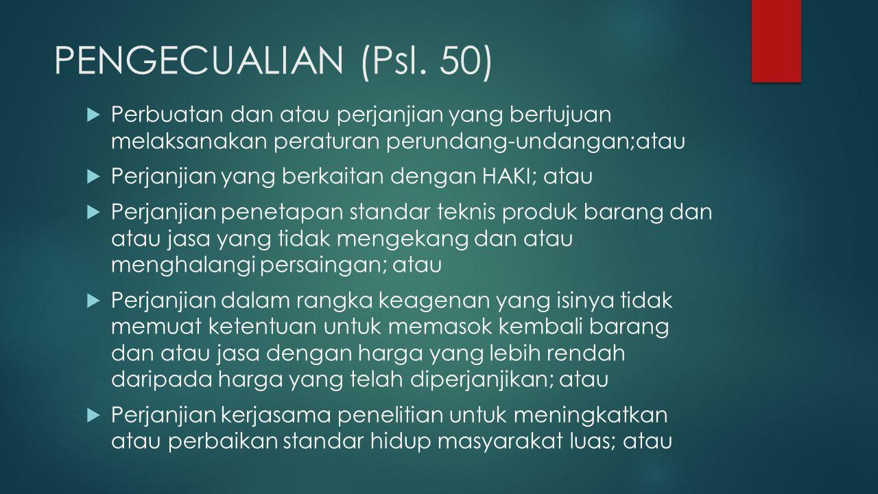 PENGECUALIAN (Psl. 50) Perbuatan dan atau perjanjian yang bertujuan melaksanakan peraturan perundang-undangan;atau.