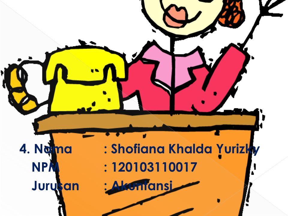 4. Nama : Shofiana Khalda Yurizky NPM : 120103110017 Jurusan : Akuntansi