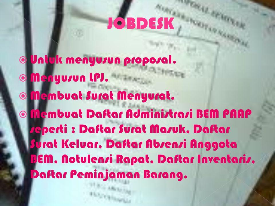 JOBDESK Untuk menyusun proposal. Menyusun LPJ. Membuat Surat Menyurat.