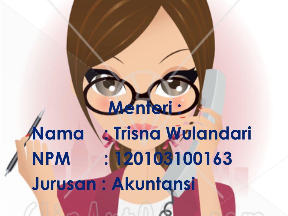 Menteri : Nama : Trisna Wulandari NPM : 120103100163 Jurusan : Akuntansi