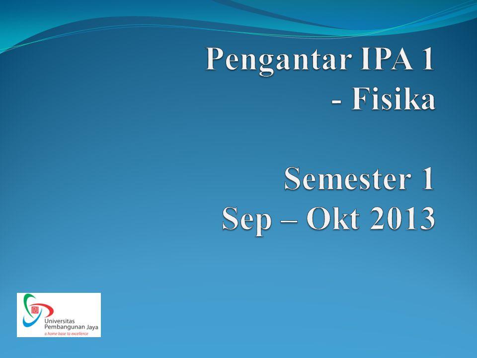 Pengantar IPA 1 - Fisika Semester 1 Sep – Okt 2013