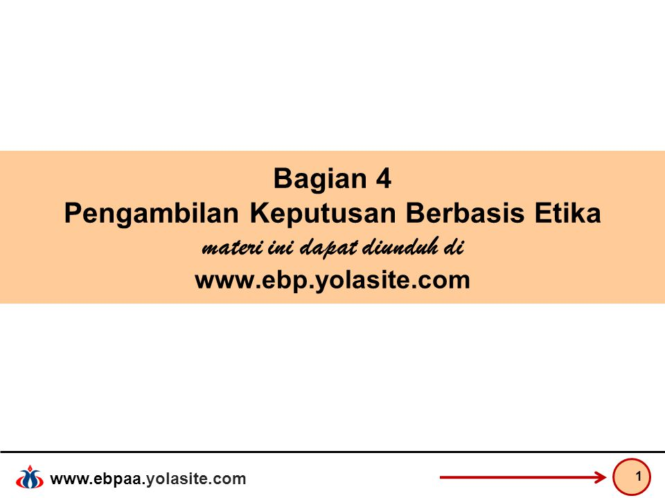 Bagian 4 Pengambilan Keputusan Berbasis Etika materi ini dapat diunduh di www.ebp.yolasite.com