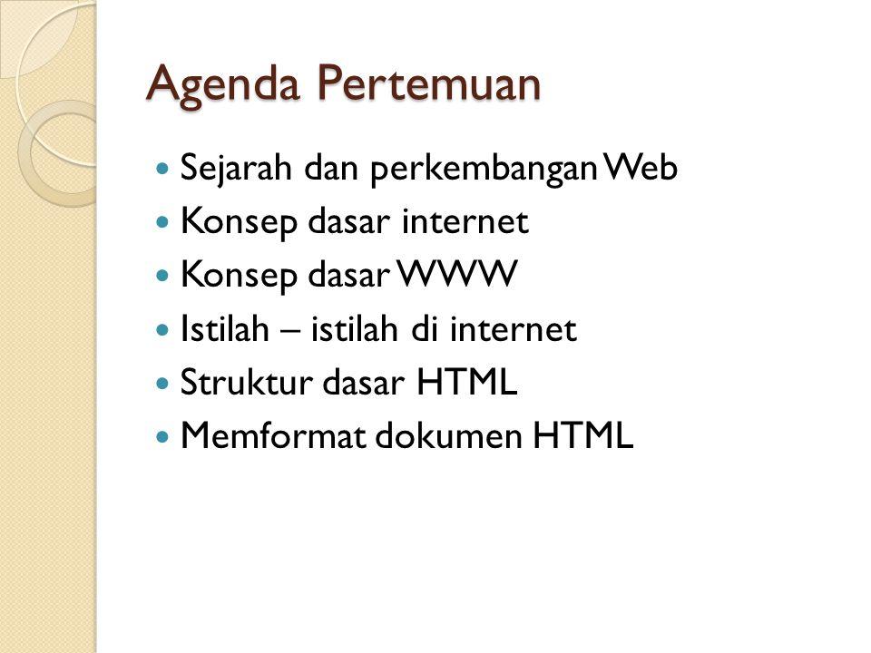 Agenda Pertemuan Sejarah dan perkembangan Web Konsep dasar internet