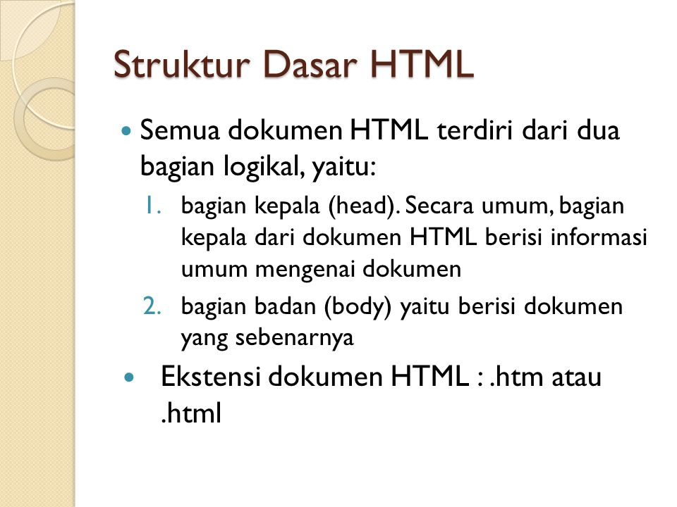 Struktur Dasar HTML Semua dokumen HTML terdiri dari dua bagian logikal, yaitu: