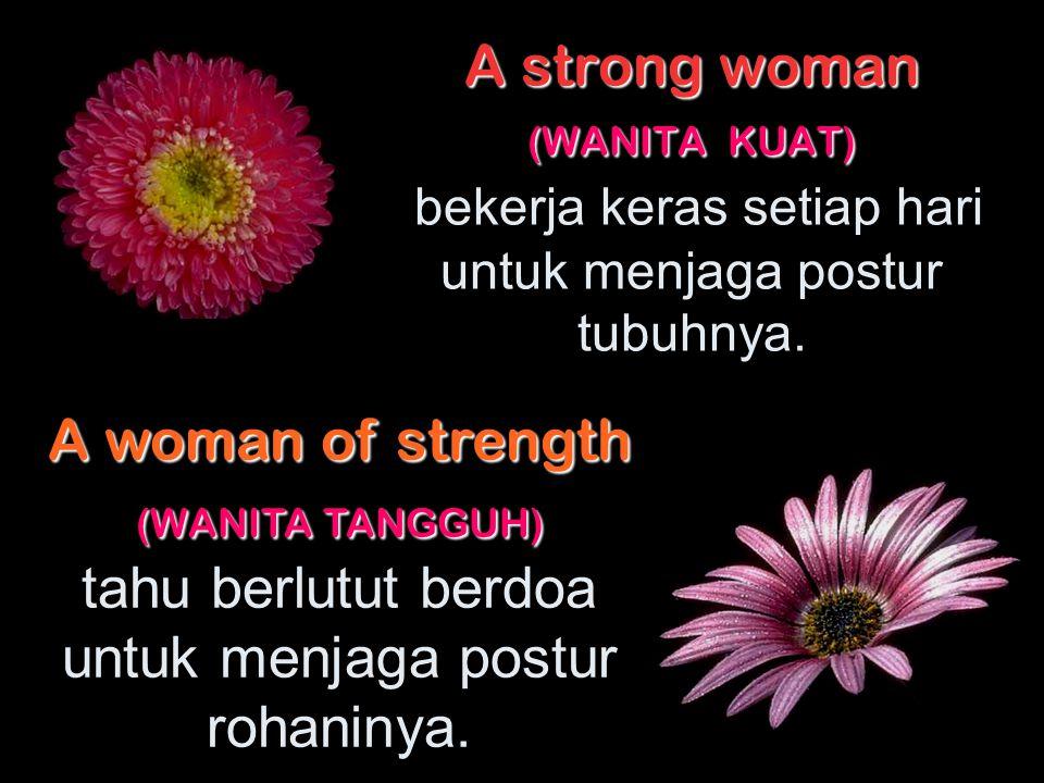 A strong woman (WANITA KUAT) bekerja keras setiap hari untuk menjaga postur tubuhnya.