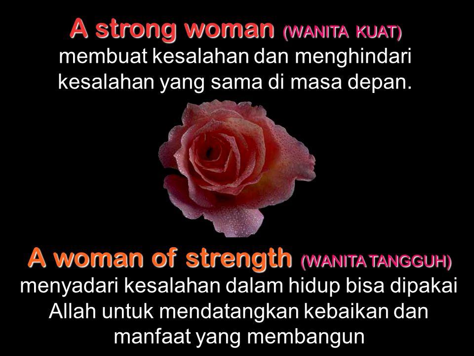 A strong woman (WANITA KUAT) membuat kesalahan dan menghindari kesalahan yang sama di masa depan.