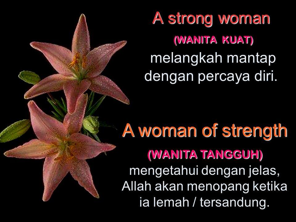 A strong woman (WANITA KUAT) melangkah mantap dengan percaya diri.