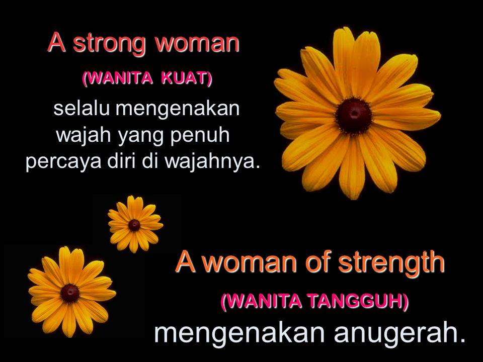 A woman of strength (WANITA TANGGUH) mengenakan anugerah.