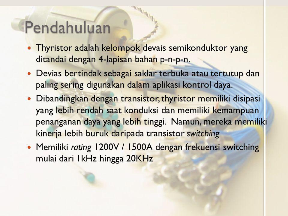 Pendahuluan Thyristor adalah kelompok devais semikonduktor yang ditandai dengan 4-lapisan bahan p-n-p-n.