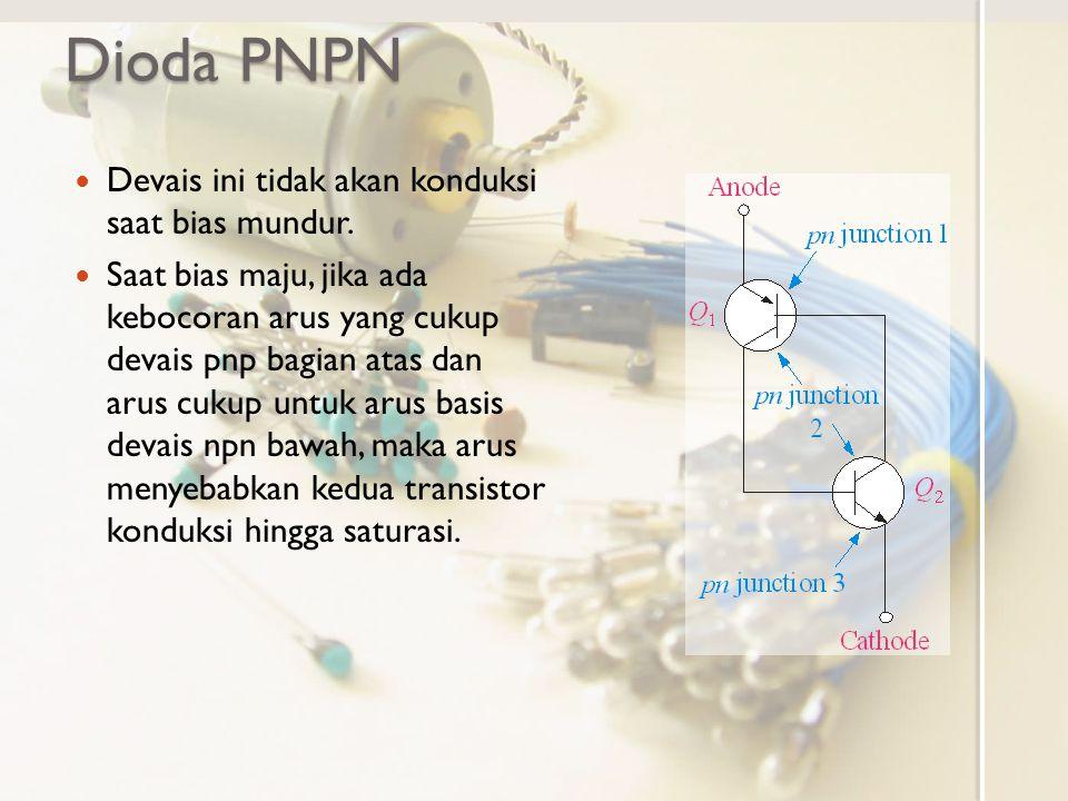 Dioda PNPN Devais ini tidak akan konduksi saat bias mundur.